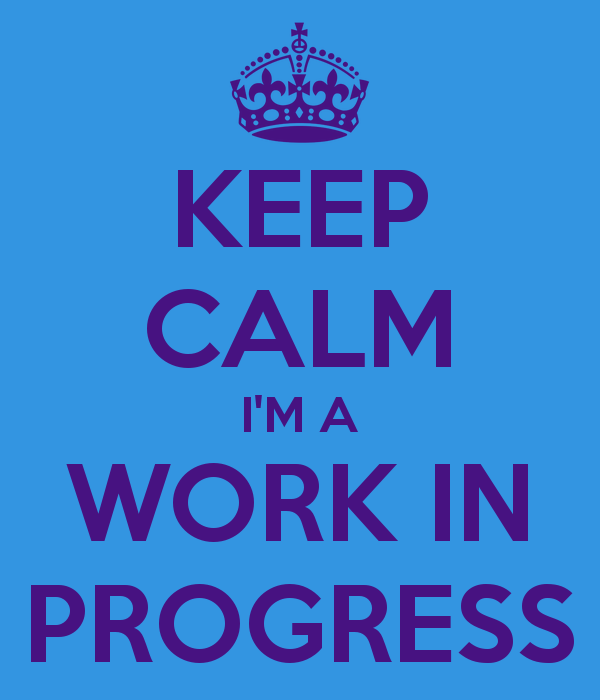 keep-calm-i-m-a-work-in-progress-7